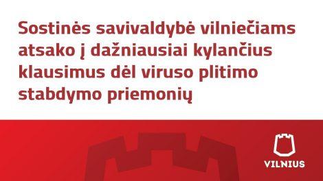 Sostinės savivaldybė vilniečiams atsako į dažniausiai kylančius klausimus dėl viruso plitimo stabdymo priemonių
