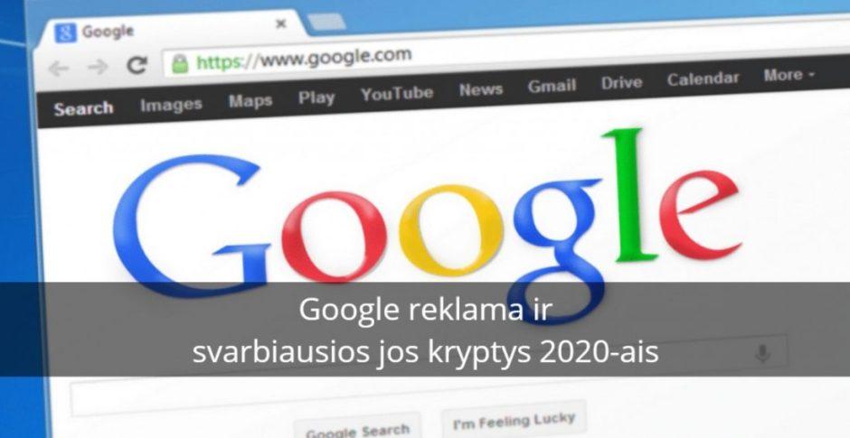 Google reklama ir svarbiausios jos kryptys 2020-ais
