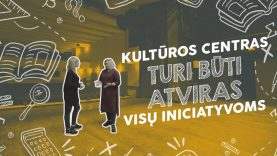 """""""Kultūros centras turi būti atviras visų iniciatyvoms"""", – D. Bačiulė"""