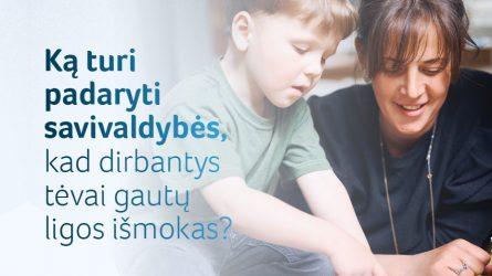Ką būtinai turi padaryti savivaldybės, kad dirbantys tėvai gautų ligos išmokas už vaikų priežiūrą?
