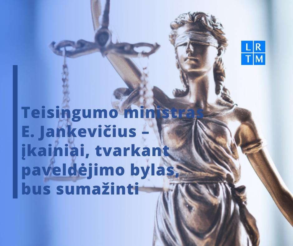 Teisingumo ministras E. Jankevičius – įkainiai, tvarkant paveldėjimo bylas, bus sumažinti