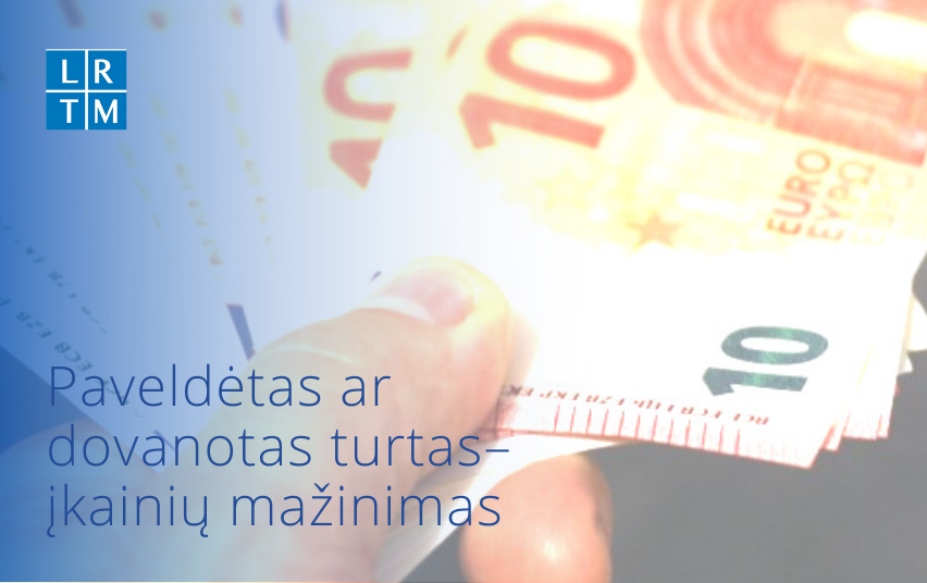 Mažinami mokesčiai už paveldimą ar dovanojamą turtą