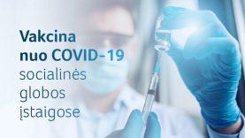 Didžioji dalis socialinės globos įstaigų gyventojų ir darbuotojų jau paskiepyti nuo COVID-19