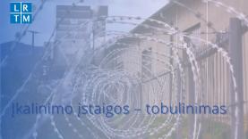 Teisingumo ministrė: įkalinimo įstaigų pastatai naudojami neefektyviai, reikalinga inventorizacija